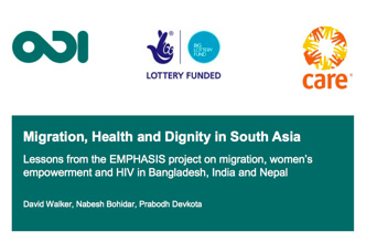 Migration, Health and Dignity in South Asia: Lessons from the EMPHASIS Project on Migration, Women's Empowerment and HIV in Bangladesh, India and Nepal. Walker D, Bohidar N and Devkota P. (2014)