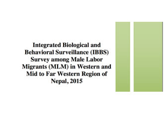 Integrated Biological and Behavioral Surveillance (IBBS) Survey among Male Labor Migrants in Western, Mid and Far Western Region, Round 5. National Centre for AIDS and STD Control. (2015)
