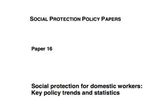 Social protection for domestic workers: Key policy trends and statistics International Labour Organization (2016)