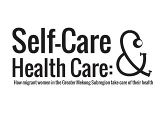 Self-Care and Health Care: How Migrant Women in the Greater Mekong Subregion Take Care of Their Health. Mekong Migration Network. (2015)