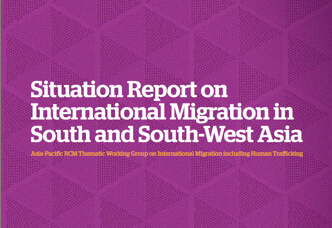 Situation Report on International Migration in South and South-West Asia. Asia-Pacific RCM Thematic Working Group on International Migration Including Human Trafficking (2012)