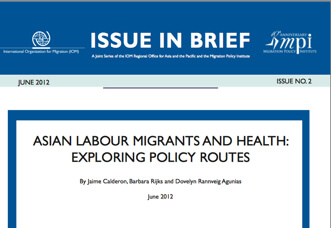 IOM-MPI Issue in Brief No. 2 – Asian Labour Migrants and Health: Exploring Policy Routes. Calderon J, Rijks B and Agunias DR (2012)