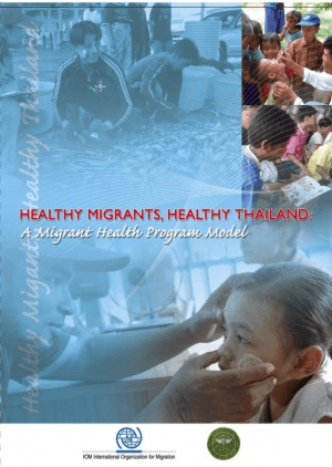 Healthy Migrants, Healthy Thailand: A Migrant Health Program Model