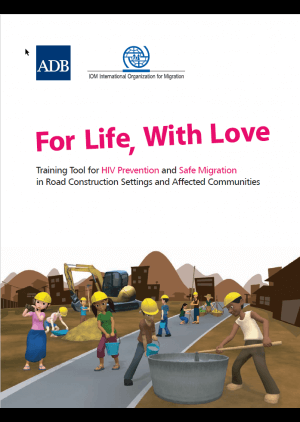 For life, with love: Training tool for HIV prevention and safe migration in road construction settings and affected communities