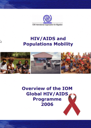 HIV, AIDS and Population Mobility – Overview of the IOM Global HIV Programme 2006
