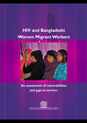 HIV and Bangladeshi women migrant workers: An assessment of vulnerabilities and gaps in services
