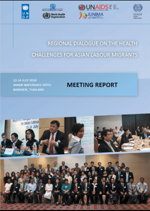 Regional dialogue on the health challenges for Asian labour migrants: Meeting report, Bangkok, Thailand, 13–14 July 2010