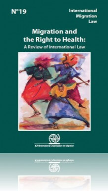 International Migration Law N°19 – Migration and the Right to Health: A Review of International Law