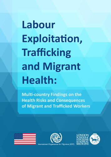 Labour Exploitation, Trafficking and Migrant Health: Multi-country Findings on the Health Risks and Consequences of Migrant and Trafficked Workers