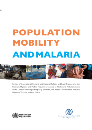 Population Mobility and Malaria: Review of International, Regional and National Policies and Legal Frameworks that Promote Migrants and Mobile Populations' Access to Health and Malaria Services in the Greater Mekong Subregion