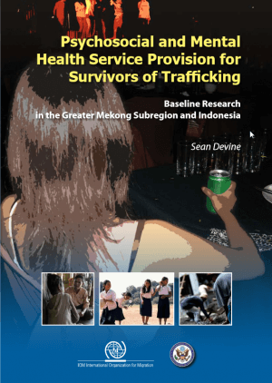 Psychosocial and mental health service provision for survivors of trafficking: Baseline research in the Greater Mekong Subregion and Indonesia